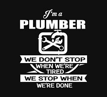 Plumber - I'm A Plumber We Don't Stop When We're Tired We Stop When We're Done Unisex T-Shirt