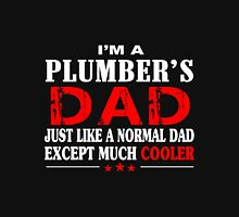 Plumber - I'm A Plumber's Dad Just Like A Normal Dad Except Much Cooler Unisex T-Shirt
