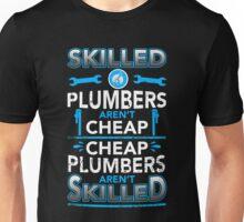 Plumber - Skilled Plumbers Aren't Cheap Unisex T-Shirt