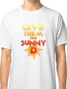 Give Them The Sunny D Classic T-Shirt