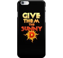 Give Them The Sunny D iPhone Case/Skin