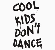 Cool Kids Don't Dance by brimurray