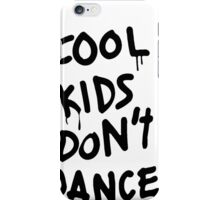 Cool Kids Don't Dance iPhone Case/Skin