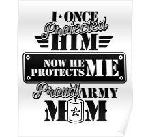 Proud Army Mom I Once Protected Him Poster