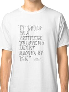 It Would Be  a Privilege to have my Heart Broken by You Classic T-Shirt