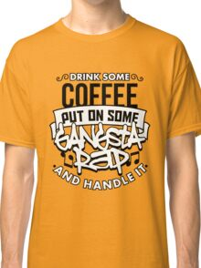 Drink Some Coffee Put On Some Gangsta Rap Classic T-Shirt