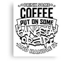 Drink Some Coffee Put On Some Gangsta Rap Canvas Print