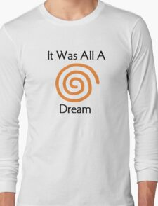 Dreamcast - It Was All A Dream Long Sleeve T-Shirt