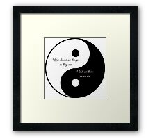 We do not see things as they are..... Framed Print