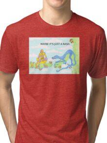 MAYBE IT'S JUST A RASH Tri-blend T-Shirt