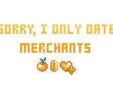 Sorry, I Only Date Merchants by thesharkbite