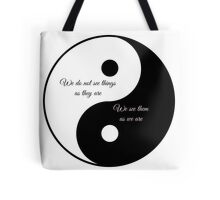 We do not see things as they are..... Tote Bag