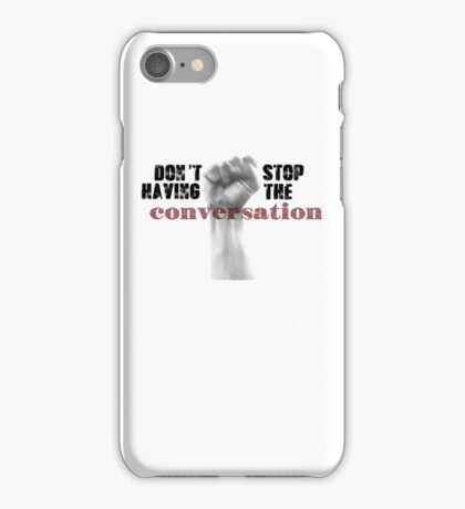 Don't Stop Having the Conversation iPhone Case/Skin