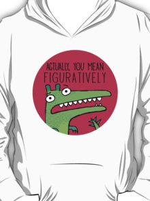 Actually, You Mean Figuratively. T-Shirt
