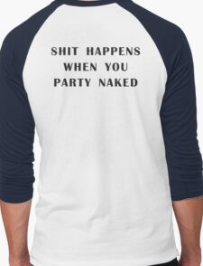Shit Happens When You Party Naked Men's Baseball ¾ T-Shirt