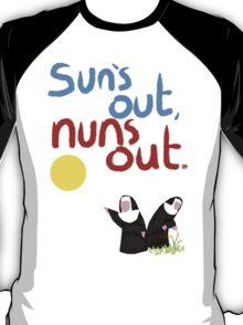 Sun's out, nuns out. T-Shirt