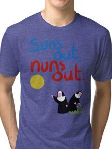 Sun's out, nuns out. Tri-blend T-Shirt