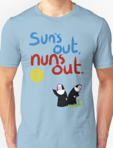 Sun's out, nuns out. T-Shirt