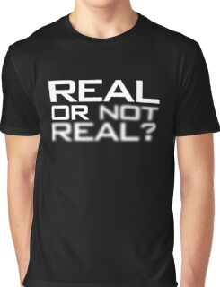 Real or Not Real? Graphic T-Shirt