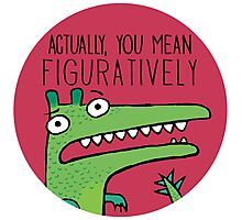 Actually, You Mean Figuratively. Photographic Print