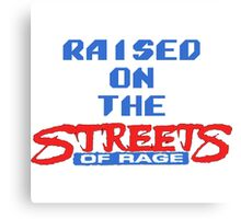Raised on the Streets of Rage Canvas Print