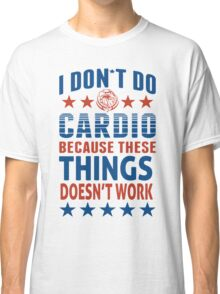 I Don't Do Cardio Because These Colors Don't Run Classic T-Shirt