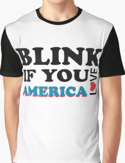 Blink If You Love America Graphic T-Shirt