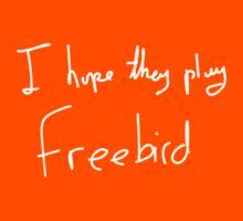 I Hope They Play Freebird -White by Aaran Bosansko