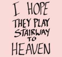 I Hope They Play Stairway to Heaven -Black by Aaran Bosansko