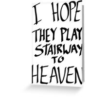 I Hope They Play Stairway to Heaven -Black Greeting Card