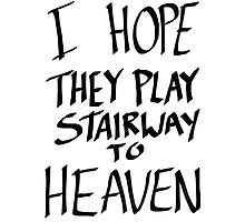 I Hope They Play Stairway to Heaven -Black Photographic Print