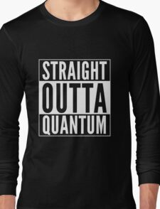 Straight Outta Quantum (white on black) Long Sleeve T-Shirt