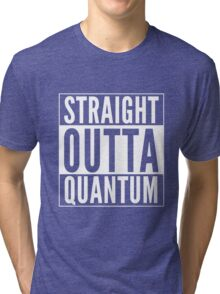 Straight Outta Quantum (white on black) Tri-blend T-Shirt