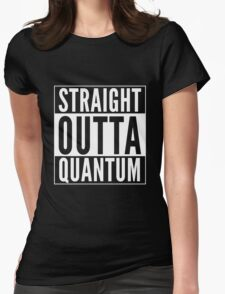 Straight Outta Quantum (white on black) Womens Fitted T-Shirt