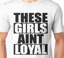 These Hoes Ain't Loyal Unisex T-Shirt