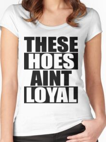 These Hoes Ain't Loyal Women's Fitted Scoop T-Shirt