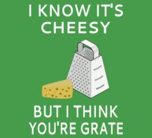 I Know It's Cheesy But I Think You're Grate Kids Tee