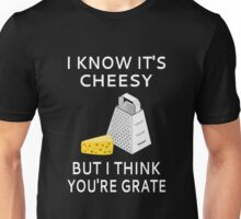 I Know It's Cheesy But I Think You're Grate Unisex T-Shirt