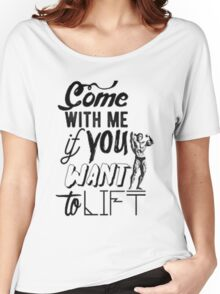 come with me if you want to lift - arnold Women's Relaxed Fit T-Shirt