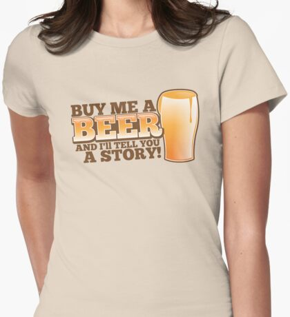 Buy me a BEER and I'll tell you a STORY! Womens Fitted T-Shirt