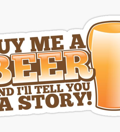 Buy me a BEER and I'll tell you a STORY! Sticker