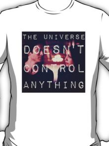 Listening to the Universe Laugh at me T-Shirt