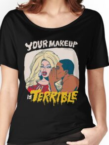 Your Makeup is Terrible Women's Relaxed Fit T-Shirt