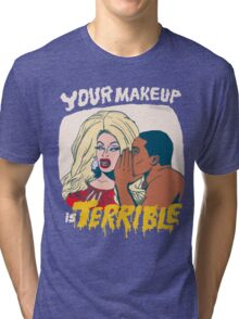 Your Makeup is Terrible Tri-blend T-Shirt