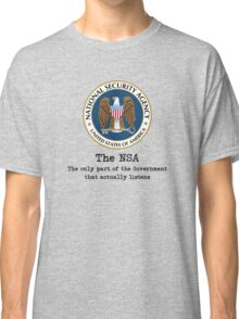 The NSA (The Only Part of the Government That Actually Listens) Classic T-Shirt