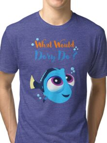 What would baby dory do Tri-blend T-Shirt