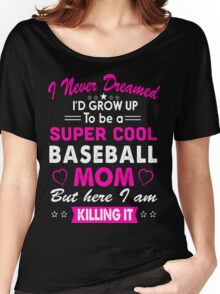 I Never Dreamed I'd Grow Up To Be A Super Cool Baseball Mom  Women's Relaxed Fit T-Shirt