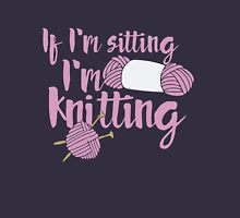 If I'm sitting I'm knitting Womens Fitted T-Shirt