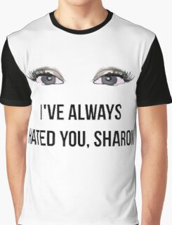 I've always hated you, Sharon - Black Graphic T-Shirt