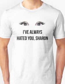 I've always hated you, Sharon - Black Unisex T-Shirt